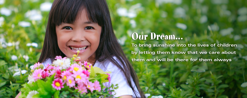 Our Dream... To bring sunshine into the lives of children by letting them know that we care about the and will be there for them always