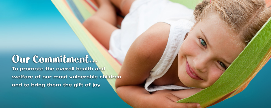 Our Commitment...To promote the overall health and welfare of our most vulnerable children and to bring them the gift of joy