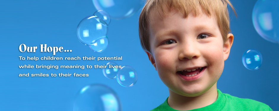 Our Hope... To help children reach their potential while bringing meaning to their lives and smiles to their faces
